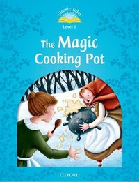 Classic Tales Second Edition: Level 1 The Magic Cooking Pot