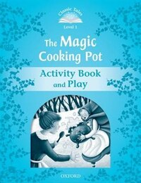 Classic Tales Second Edition: Level 1 The Magic Cooking Pot Activity Book and Play