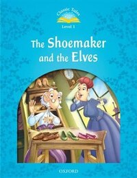 Classic Tales Second Edition: Level 1 The Shoemaker and the Elves