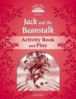 Book Classic Tales Second Edition: Beginner 2 Jack and the Beanstalk Activity Book and Play by Sue Arengo