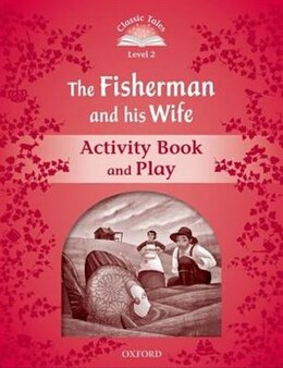Book Classic Tales Second Edition: Beginner 2 The Fisherman and His Wife Activity Book and Play by Sue Arengo