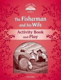 Classic Tales Second Edition: Beginner 2 The Fisherman and His Wife Activity Book and Play