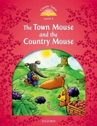 Classic Tales Second Edition: Beginner 2 The Town Mouse and The Country Mouse