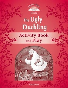 Book Classic Tales Second Edition: Level 2 The Ugly Duckling Activity Book and Play by Sue Arengo