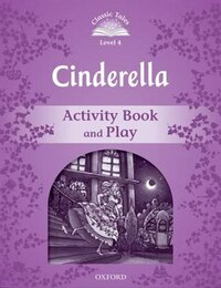 Classic Tales Second Edition: Level 4 Cinderella Activity Book and Play