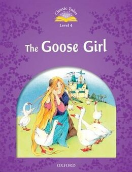 Book Classic Tales Second Edition: Elementary 4 Goose Girl by Sue Arengo