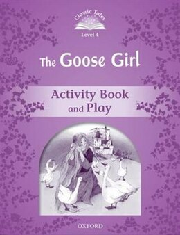 Book Classic Tales Second Edition: Level 4 The Goose Girl Activity Book and Play by Sue Arengo