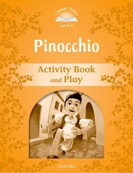 Book Classic Tales Second Edition: Elementary 2 Pinocchio Activity Book and Play by Sue Arengo