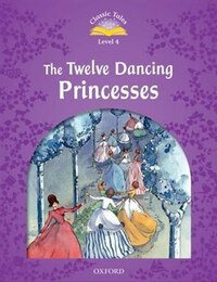 Classic Tales Second Edition: Level 4 The Twelve Dancing Princesses