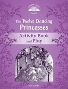 Classic Tales Second Edition: Level 4 The Twelve Dancing Princesses Activity Book and Play