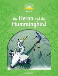 Classic Tales Second Edition: Level 3 The Heron and the Hummingbird