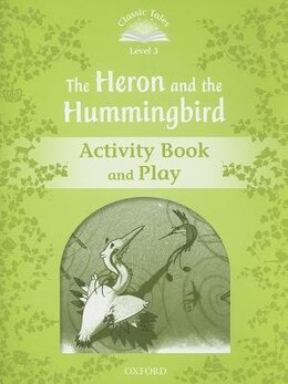 Book Classic Tales Second Edition: Level 3 Heron and Hummingbird Activity Book and Play by Sue Arengo