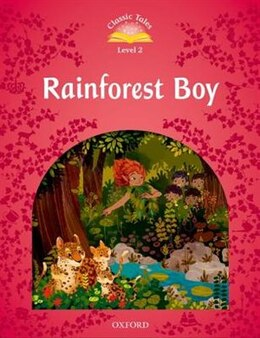 Book Classic Tales: Level 2 Rainforest Boy by Sue Arengo