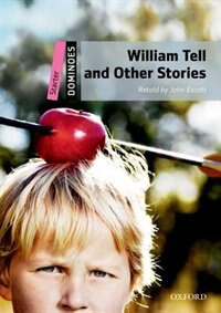 Book Dominoes Second Edition: Starter: 250 Headwords William Tell and Other Stories Pack by John Escott