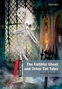 Book Dominoes Second Edition: Level 3: 1,000 Headwords The Faithful Ghost and Other Tall Tales by Bill Bowler