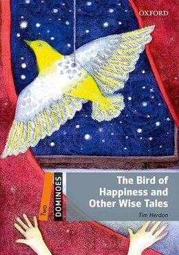 Book Dominoes: Level 2: 700 Headwords The Bird of Happiness and Other Wise Tales by Tim Herdon