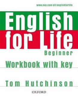 Book English for Life: Beginner Workbook with Key: Workbook with Key by Tom Hutchinson