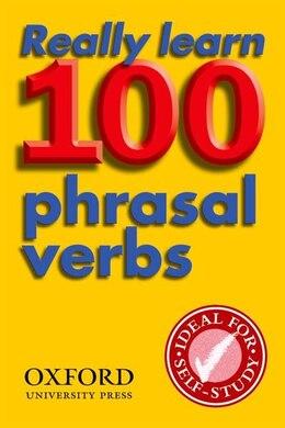 Book Really Learn 100 Phrasal Verbs: Really Learn 100 Phrasal Verbs, Second Edition by Dilys Parkinson