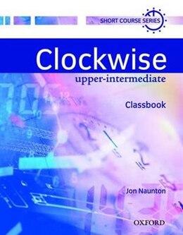 Book Clockwise: Upper-Intermediate Classbook by Jon Naunton