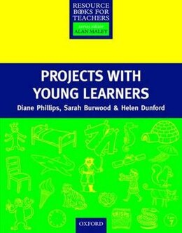 Book Resource Books for Teachers of Young Learners: Projects with Young Learners by Diane Phillips