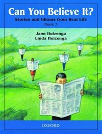 Can You Believe It?: Level 3 Stories and Idioms from Real Life Book: Stories and Idioms from Real…