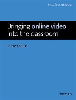 Book Bringing Online Video Into the Classroom by Jamie Keddie