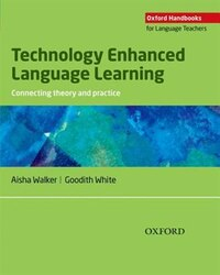 Technology Enhanced Language Learning (Tell) Book: Connecting theory and practice