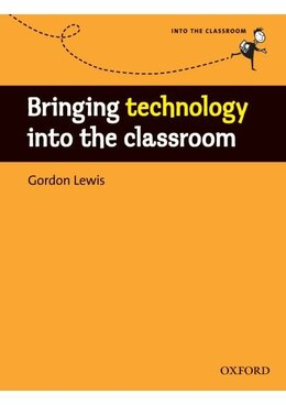 Book Bringing Technology into the Classroom by Gordon Lewis