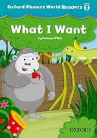 Oxford Phonics World Readers: Level 1 What I Want