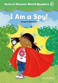 Oxford Phonics World Readers: Level 3 I am a Spy!