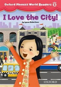 Book Oxford Phonics World Readers: Level 5 I Love the City! by Lynne Roberson