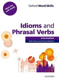 Book Oxford Word Skills: Intermediate Idioms and Phrasal Verbs Student Book with Key by Ruth Gairns