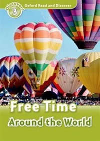 Book Oxford Read and Discover: Level 3 - 600 Headwords Free Time Around the World by Hazel Geatches