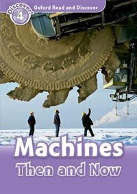 Book Oxford Read and Discover: Level 4 - 750 Headwords Machines Then and Now by Robert Quinn