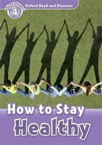 Book Oxford Read and Discover: Level 4 - 750 Headwords How to Stay Healthy by Hazel Geatches