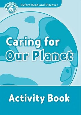 Book Oxford Read and Discover: Level 6 - 1050 Headwords Caring For Our Planet Activity Book by Hazel Geatches