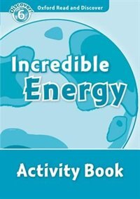 Book Oxford Read and Discover: Level 6 - 1050 Headwords Incredible Energy Activity Book by Hazel Geatches
