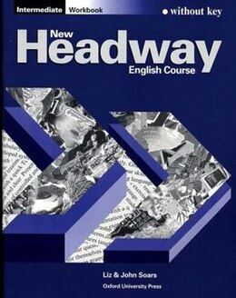 Book New Headway English Course: Intermediate Workbook (without Key): without Key by John and Liz Soars