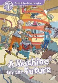 Book Oxford Read and Imagine: Level 4 A machine for the future by Oxford