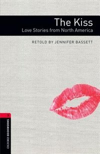 Oxford Bookworms Library: Stage 3 The Kiss: Love Stories from North America by Jennifer Bassett