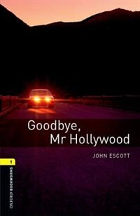 Oxford Bookworms Library, New Edition: Level 1 (400 headwords) Goodbye, Mr Hollywood: THRILLER and ADVENTURE by Jennifer Bassett