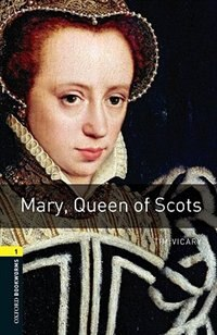 Book Oxford Bookworms Library, New Edition: Level 1 (400 headwords) Mary, Queen of Scots: TRUE STORIES by Jennifer Bassett