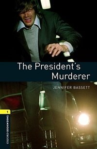 Book Oxford Bookworms Library, New Edition: Level 1 (400 headwords) The Presidents Murderer by Jennifer Bassett