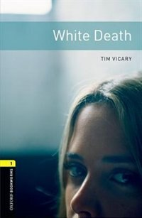 Book Oxford Bookworms Library, New Edition: Level 1 (400 headwords) White Death by Jennifer Bassett