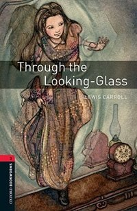 Book Oxford Bookworms Library, New Edition: Level 3 (1,000 headwords) Through the Looking Glass by Jennifer Bassett