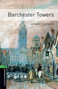 Oxford Bookworms Library, New Edition: Level 6 (2,500 headwords) Barchester Towers by Jennifer Bassett