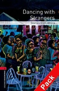 Oxford Bookworms Library, New Edition: Level 3 (1,000 headwords) Dancing with Strangers: Stories from Africa Audio CD Pack by Jennifer Bassett