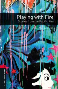 Oxford Bookworms Third Edition: Playing with Fire: Stories from the Pacific Rim