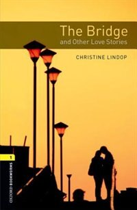 Book Oxford Bookworms Library: Stage 1 The Bridge and Other Love Stories Audio CD Pack by Christine Lindop