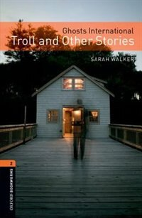 Oxford Bookworms Library: Stage 2 Ghosts International: Troll and Other Stories